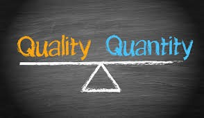 Quality and Quantity go hand in hand